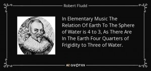 quote-in-elementary-music-the-relation-of-earth-to-the-sphere-of-water-is-4-to-3-as-there-robert-fludd-77-10-51