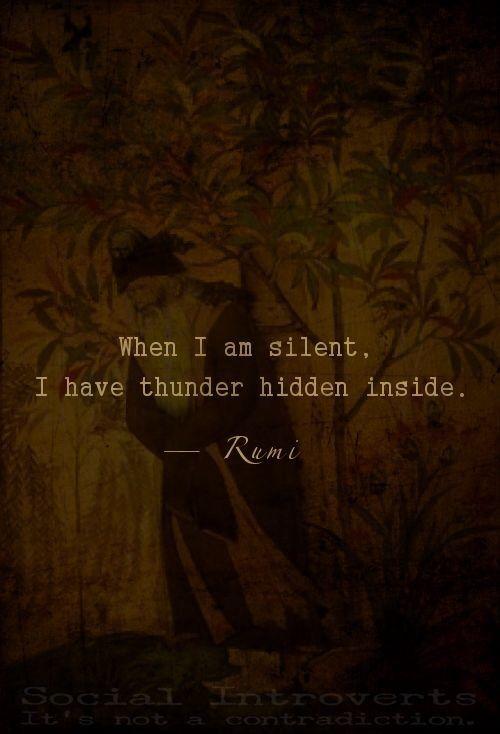 when I am silent, thunder - Rumi